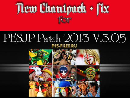 New Chantpack + fix for PESJP Patch 2013 3.05