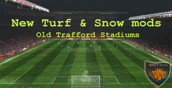 Pes 2016 New Turf & Snow mods Old Trafford