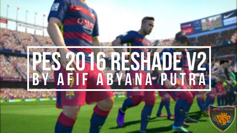 PES 2016 ReShade with DoF V2 By Afif Abyana Putra