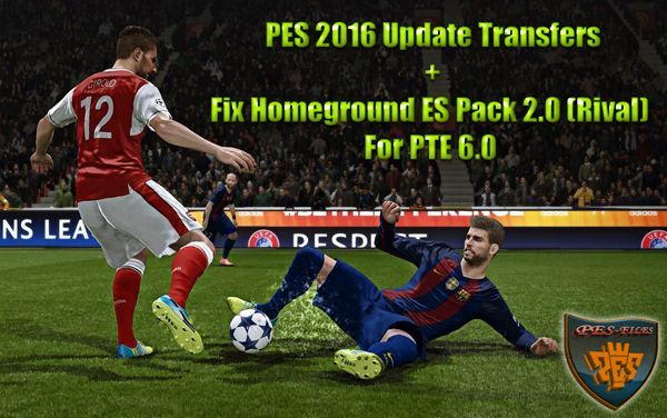 PES 2016 Update Transfers + Fix Homeground ES Pack 2.0 (Rival) For PTE 6.0