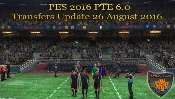 PES 2016 PTE 6.0 Transfers Update 26 August 2016