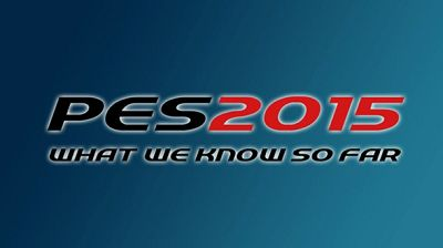 PES 2015: What We Know !!!